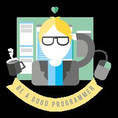 Be a Good Programmer